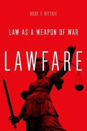 libro a moment of war lawfare law as a weapon of war by orde kittrie ethics