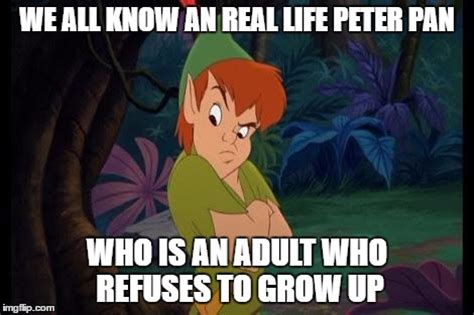 Peter Pan Meme - peter pan syndrome imgflip