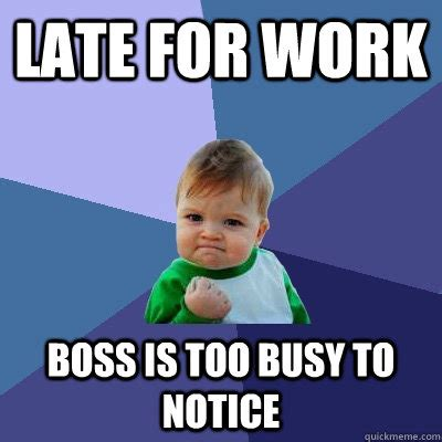 late for work boss is too busy to notice success kid