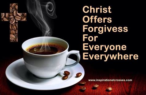 National COFFEE Day!!! Christ Offers Forgiveness For Everyone Everywhere #CoffeeDay #