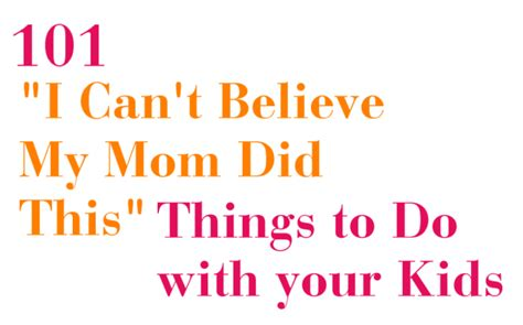 7 Things To Do With Your Toddlers by 101 Quot I Can T Believe My Did This Quot Things To Do With