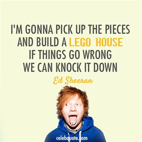 Ed Sheeran Lego House Quote About Building Celebquote Knock Lego