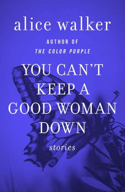 the color purple by alice walker 9781453223970 nook you can t keep a good woman down by alice walker