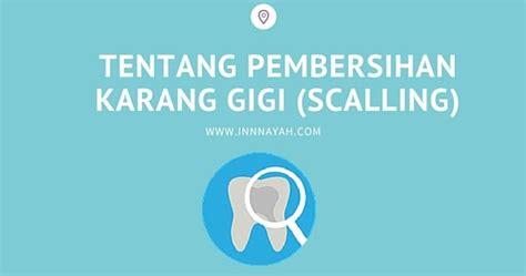 Pembersihan Karang Gigi Di Rumah Sakit tentang pembersihan karang gigi scalling innnayah