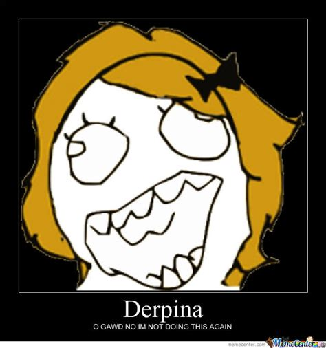 Derpina Meme - derpina by sooperderpina meme center