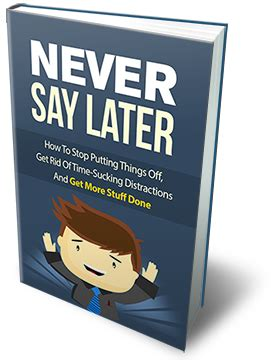 Never Say Later never say later
