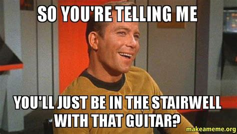 Youre So Cool Meme - so you re telling me you ll just be in the stairwell with