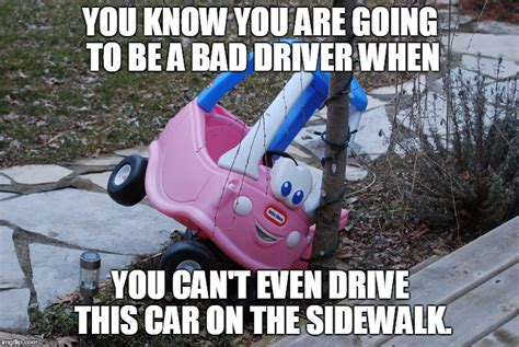 Bad Driver Memes - signs of a bad driver imgflip