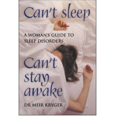 How To Stay Awake Without Sleep Can T Sleep Can T Stay Awake A S Guide To Sleep