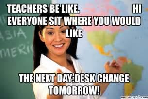 Meme Like - teachers be like hi everyone sit where you would like