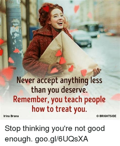 never accept anything less than you deserve remember you never accept anything less than you deserve remember you