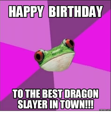 Slayer Meme - happy birthday to the best dragon slayer in town memes com slayer meme on sizzle