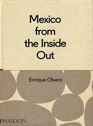 mexico from the inside out olvera enrique 9780714869568