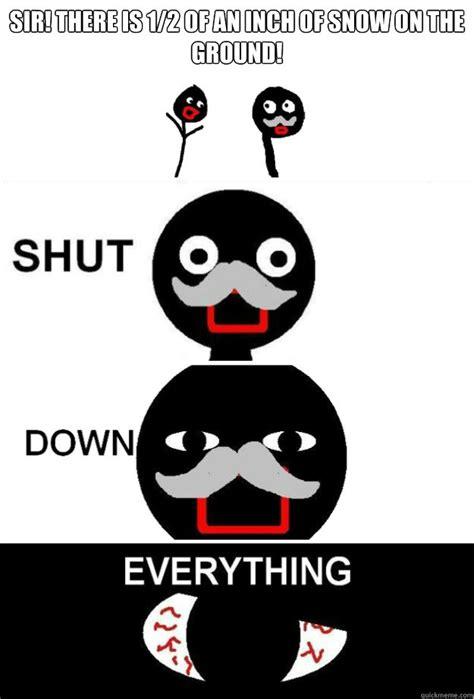 Shut Down Meme - shut down everything memes quickmeme