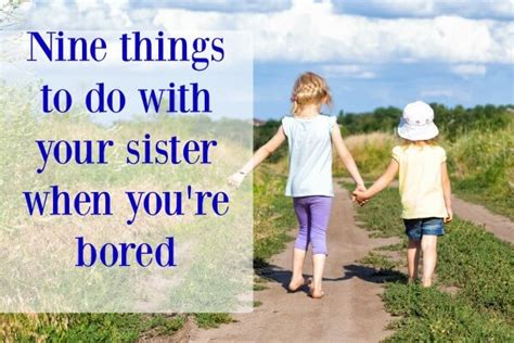 7 Things To Do With Your Siblings 9 things to do with your when you re bored