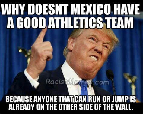 Mexican Meme Jokes - trump wall memes and jokes racist memes