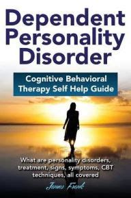 cognitive behavioral therapy comprehensive beginner s guide to cognitive behavioral therapy for overcoming psychological problems volume 1 books dependent personality disorder cognitive behavioral