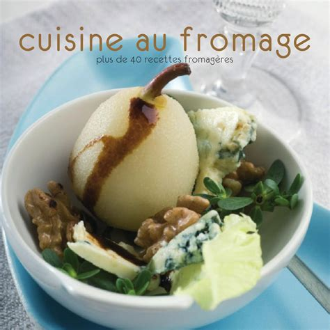cuisine au fromage cuisine au fromage by photoalto issuu