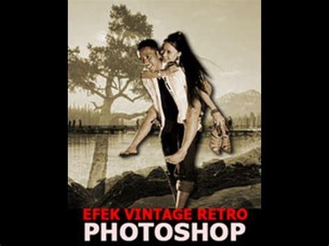 cara edit foto vintage photoshop edit foto cara membuat efek foto klasik vintage retro di
