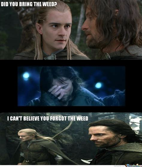 Funny Memes About Weed - lotr did you bring the weed by blearn meme center