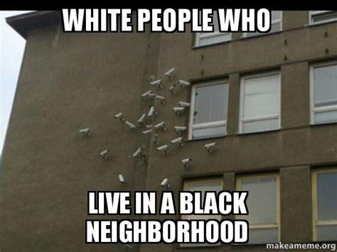 Black Box Meme - white people who live in a black neighborhood paranoia