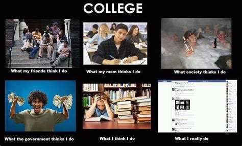 Collage Memes - what my friends think i do what i actually do college
