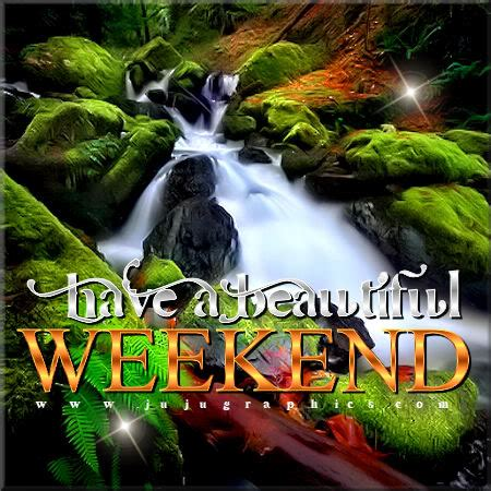 beautiful weekend  graphics quotes comments images   myspace