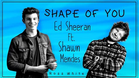 ed sheeran shape of you shawn white remix free shape of you ed sheeran ft shawn mendes mashup youtube