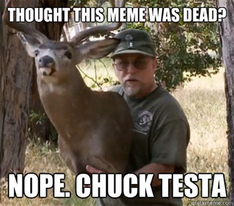 Chuck Testa Meme - thought this meme was dead nope chuck testa misc