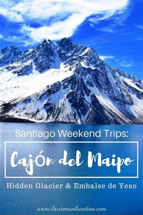 cajon del maipo hiking santiago weekend trips caj 243 n del maipo weekend trips