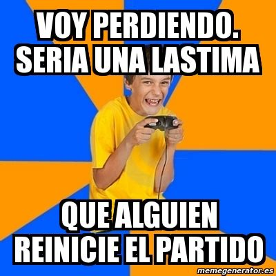 Kid Gamer Meme - meme annoying gamer kid voy perdiendo seria una lastima