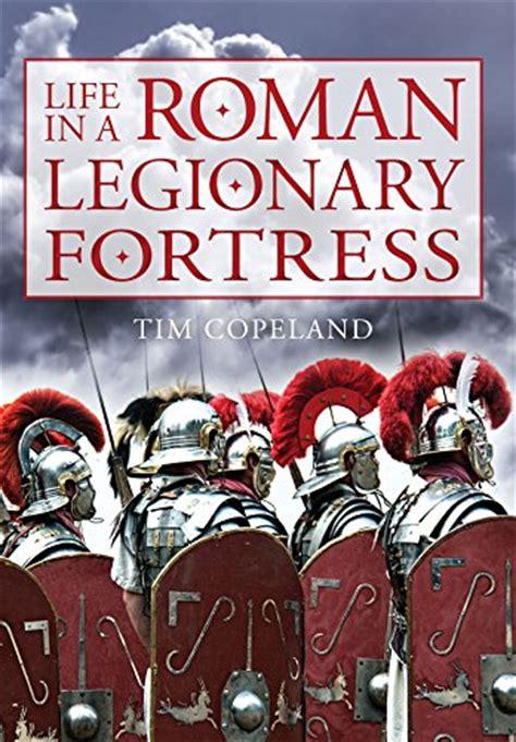 libro les bourgeois roman 97 libro life in a roman legionary fortress di tim copeland