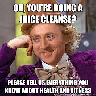 Detox Health Meme by Which Type Of Cleanse Should You Do A Juice Cleanse