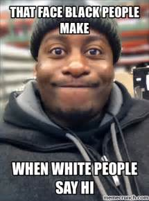 How Do People Make Memes - that face black people make