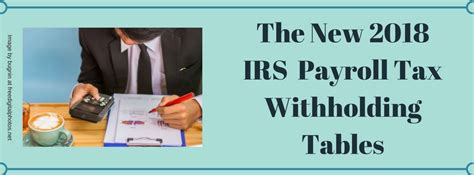 payroll tax tables 2018 the 2018 irs payroll tax withholding tables