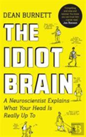 el cerebro idiota o c 233 rebro idiota dean burnett livro bertrand