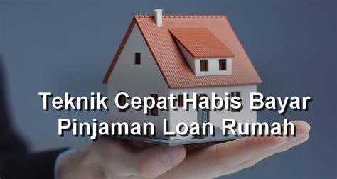 membuat loan rumah selesai hutang loan rumah dengan bayar 2 kali sebulan