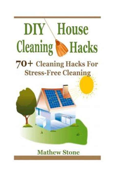 house cleaning hacks diy house cleaning hacks 70 cleaning hacks for stress free cleaning diy household