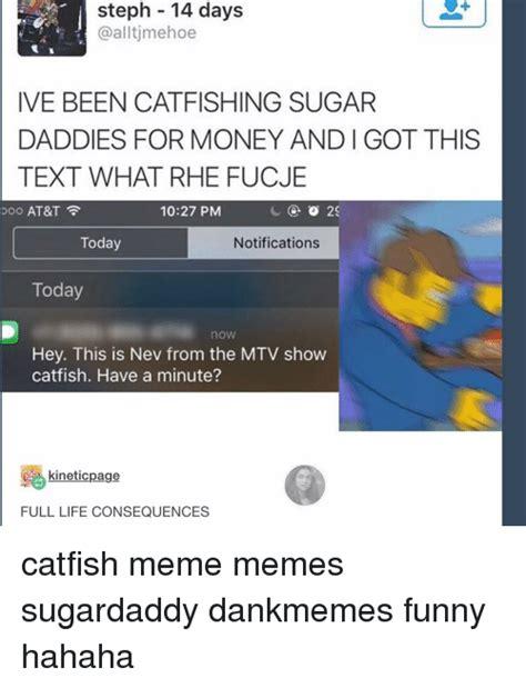 catfish meme 25 best catfish memes memes sugardaddy memes steph