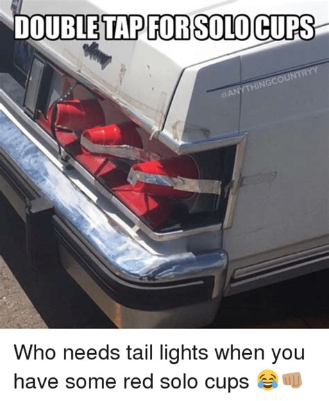 Red Solo Cup Meme - 25 best memes about tail lights tail lights memes