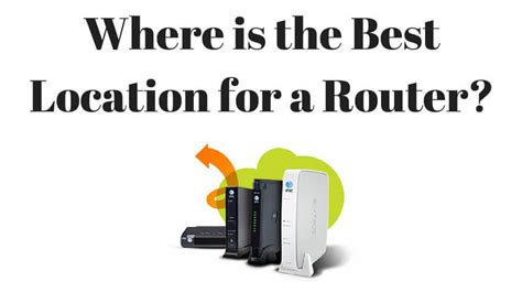 what is the best wireless router where is the best location to place a wireless wi fi