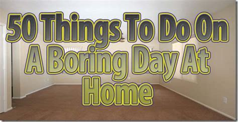 things to do day 50 things to do on a boring day at home daniel s