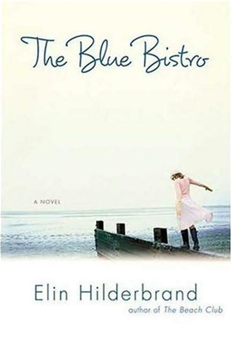 the blue bistro a novel the blue bistro by elin hilderbrand