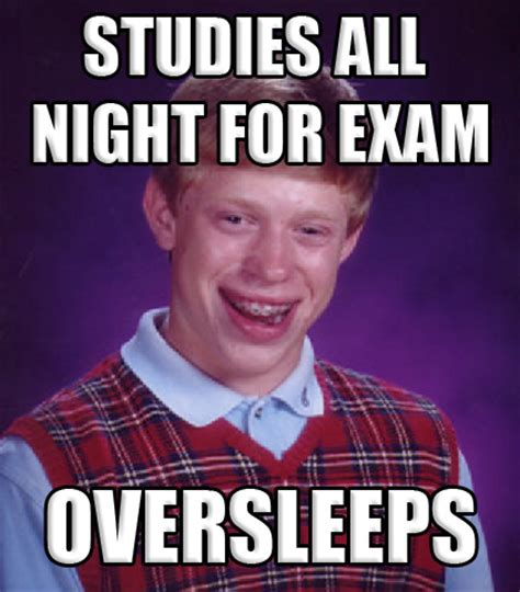 here are some bad luck brian memes to make you feel better