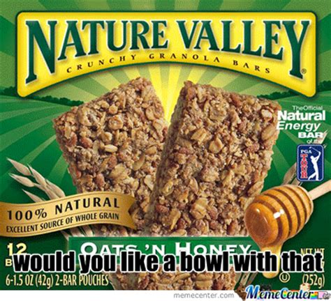 Nature Valley Meme - nature valley is very crumbly by drakerc18 meme center