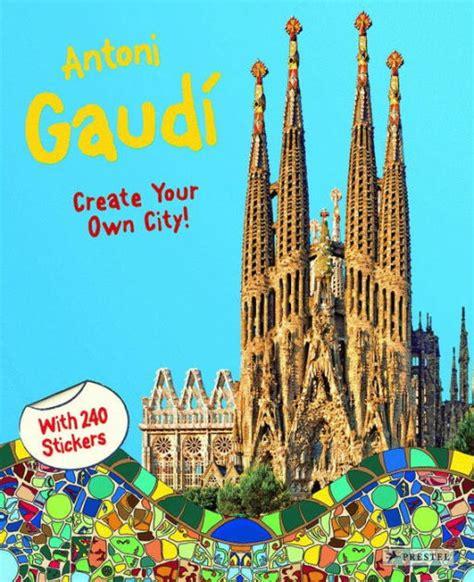 libro antoni gaudi create your antoni gaudi create your own city sticker book by prestel publishing paperback barnes noble 174