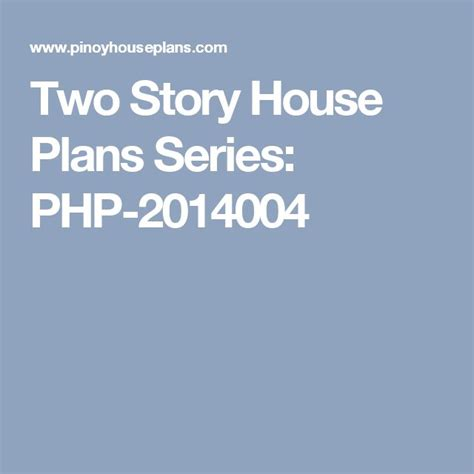 two story house plans series php 2014004 pinoy house plans best 25 two story house design ideas on pinterest