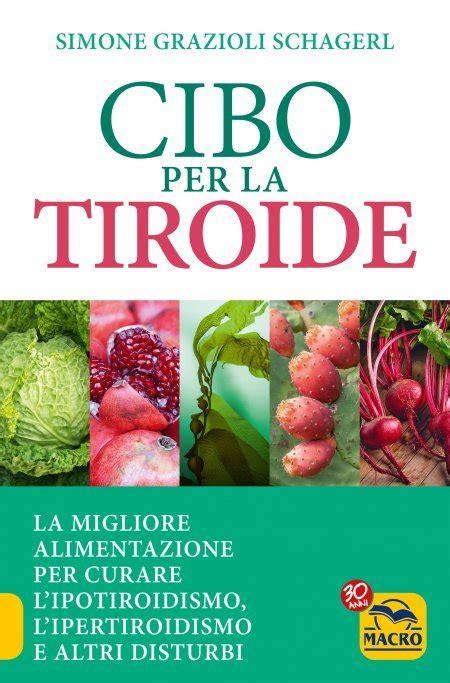 alimentazione tiroide cibo per la tiroide grazioli schagerl