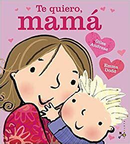 te quiero mama te quiero mam 225 spanish edition giles andreae bru 241 o emma dodd 9788469603307 amazon com books