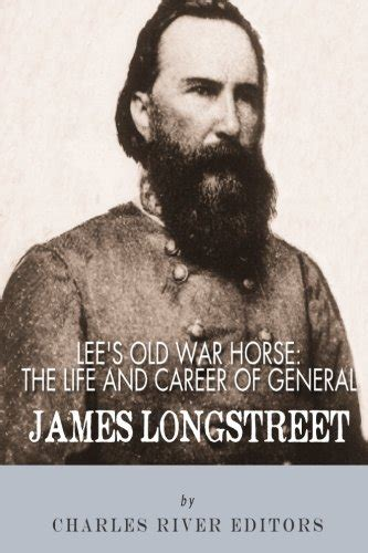 s war the and career of general longstreet books new s war the and career of general